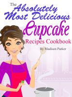 Cover for 'The Absolutely Most Delicious Cupcake Recipes Cookbook'