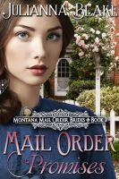 Julianna Blake - Mail Order Promises (A Sweet Historical Mail Order Bride Romance Novel) Montana Mail Order Bride Book 2