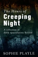Cover for 'The Hours of Creeping Night - A collection of dark speculative short fiction'