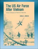 Cover for 'The U.S. Air Force After Vietnam: Postwar Challenges and Potential for Responses - Vietnam in History, Interpreting Vietnam, Post-Vietnam Events and Public Discourse, Congress'