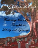 Cover for 'Watering the Tree, Thoughts on Liberty and Tyranny'