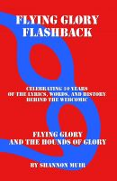 Cover for 'Flying Glory Flashback: Celebrating 10 Years of the Lyrics, Words, and History Behind the Webcomic FLYING GLORY AND THE HOUNDS OF GLORY'
