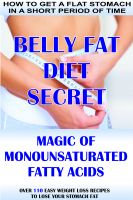 Cover for 'How To Get A Flat Stomach In A Short Period Of Time: Belly Fat Diet Secret - Magic Of Monounsaturated Fatty Acids + Over 110 Easy Weight Loss Recipes To Lose Your Stomach Fat'