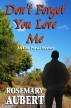 Don't Forget You Love Me by Rosemary Aubert