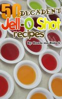Cover for '50 Decadent Jell-O Shot Recipes'