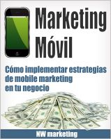 Cover for 'Marketing Móvil - Cómo implementar estrategias de mobile marketing en tu negocio'