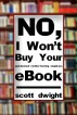 No, I Won't Buy Your God-damned Mother-fucking Stupid-ass eBook (Explicit Version) by Scott Dwight