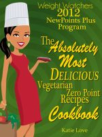 Cover for 'Weight Watchers 2012 New Points Plus Program The Absolutely Most Delicious Zero Points Recipes Cookbook'