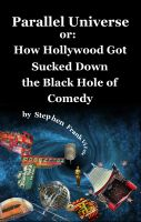 Cover for 'Parallel Universe or: How Hollywood Got Sucked Down the Black Hole of Comedy'