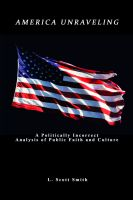 Cover for 'America Unraveling: A Politically Incorrect Analysis of Public Faith And Culture'