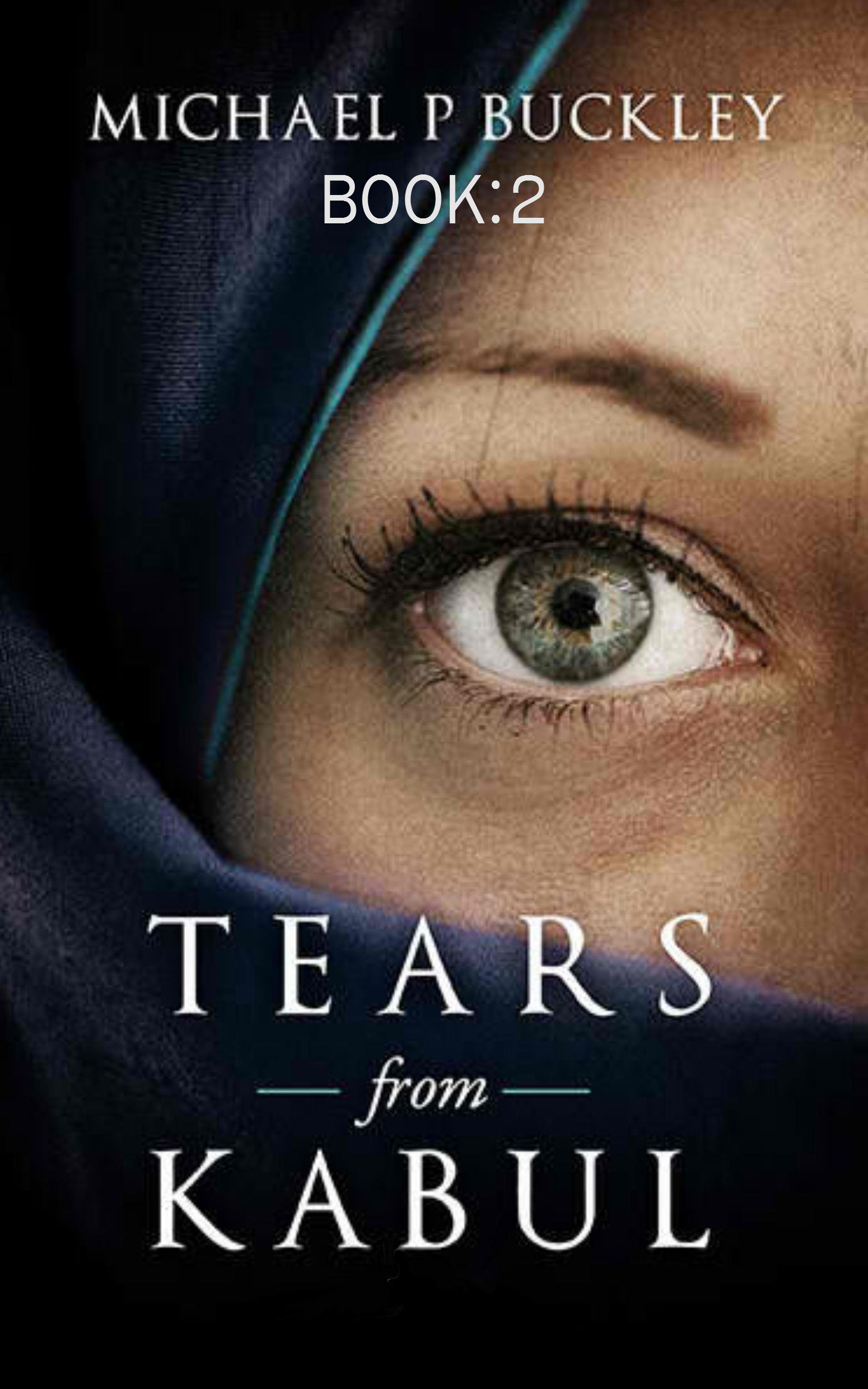 Michael P Buckley - Tears from Kabul Book 2