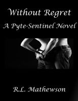 Cover for 'Without Regret: A Pyte/Sentinel Series Novel'