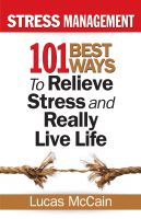 Cover for 'Stress Management: 101 Best Ways to Relieve Stress and Really Live Life'