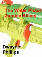 Cover for 'The Water Pistol Zombie Killers'