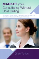 Market Your Consultancy Without Cold Calling: Get More Business More Easily