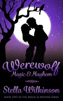 Stella Wilkinson - Werewolf Magic & Mayhem (Book Two, Magic & Mayhem Series)