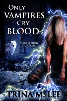 Cover for 'Only Vampires Cry Blood (Alexa O'Brien Huntress Book 3)'