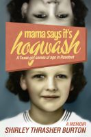 Cover for 'Mama Say's It's Hogwash:  A Texas Woman Comes of Age in Rosebud'