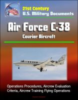 Cover for '21st Century U.S. Military Documents: Air Force C-38 Courier Aircraft - Operations Procedures, Aircrew Evaluation Criteria, Aircrew Training Flying Operations'