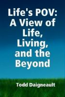 Cover for 'Life's POV: A View of  Life, Living, and the Beyond'