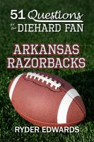 Cover for '51 Questions for the Diehard Fan: Arkansas Razorbacks'