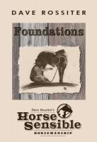 Cover for 'Foundations: Dave Rossiter's Horse Sensible Horsemanship'