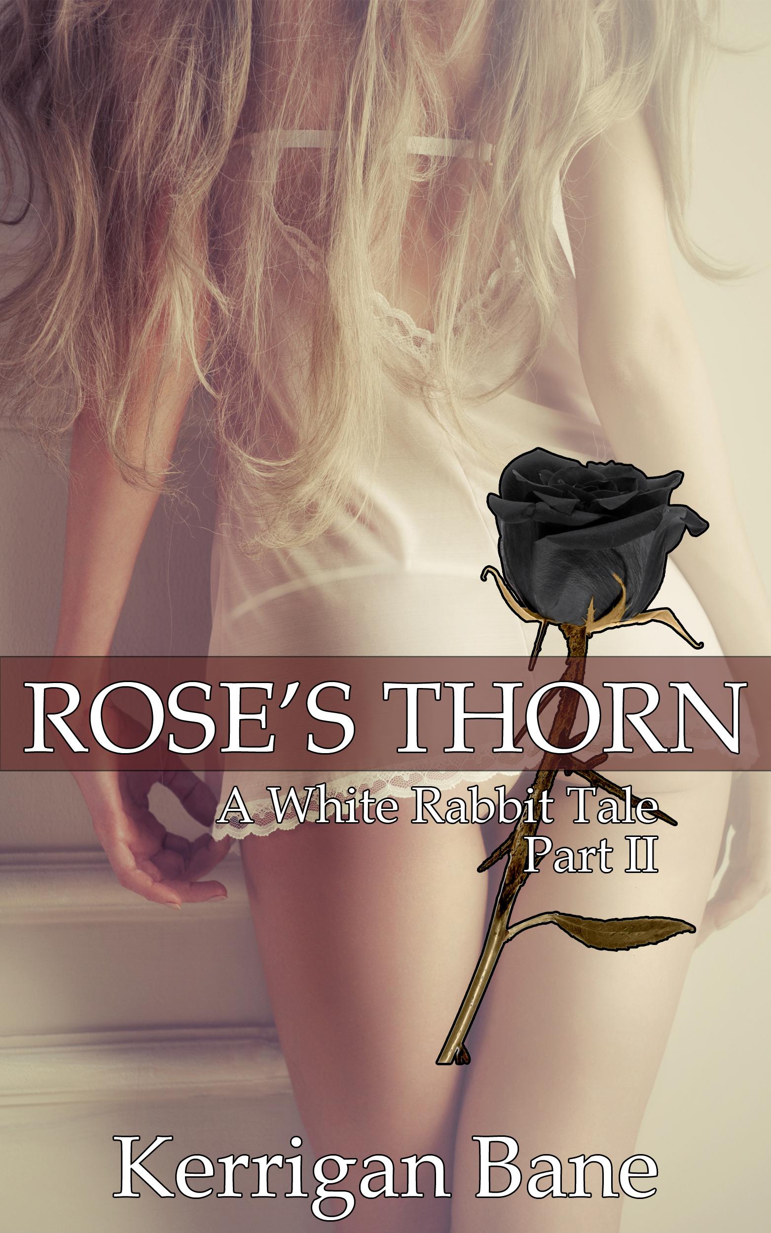 Kerrigan Bane - Rose's Thorn: A White Rabbit Tale (Part II)