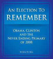 Cover for 'An Election to Remember: Obama, Clinton and the Never Ending Primary of 2008'