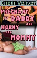 Cover for 'Pregnant by Daddy and Horny for Mommy (family breeding incest erotica)'