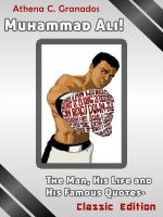 Cover for 'Muhammad Ali! The Man, His Life and His Famous Quotes - Classic Edition'