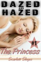 Cover for 'Dazed and Hazed 1: The Princess (reluctant teen sleep sex)'