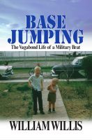 Cover for 'Base Jumping: The Vagabond Life of a Military Brat'