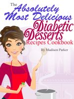 Cover for 'The Absolutely Most Delicious Diabetic Desserts Recipes Cookbook'
