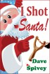 I Shot Santa! by Dave Spivey