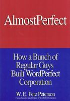Cover for 'Almost Perfect: How a Bunch of Regular Guys Built WordPerfect Corporation'