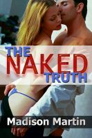 Madison Martin - The Naked Truth: A Romantic Erotic Short Story