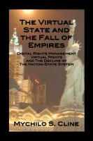 Cover for 'The Virtual State and the Fall of Empires: Digital Rights Management, Virtual Rights, and the Decline of the Nation-State System'