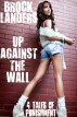 Up Against The Wall - 4 Tales Of Punishment by Brock Landers