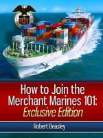 Cover for 'How To Join The Merchant Marines 101: The Merchant Mariners Hiring Guide'
