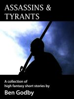 Cover for 'Assassins & Tyrants: A Short Story Collection'