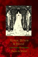 Cover for 'Roses, Briars and Blood: A Gothic Re-telling of Sleeping Beauty.'