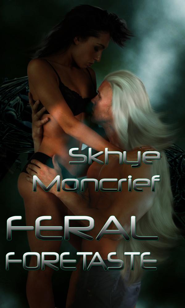 Skhye Moncrief - Feral Series V: Feral Foretaste
