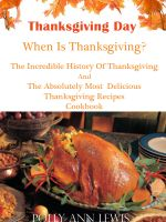 Cover for 'Thanksgiving Day When Is Thanksgiving? The Incredible History Of Thanksgiving And The Absolutely Most Delicious Thanksgiving Recipes Cookbook'