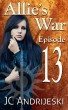 Allie's War, An Urban Fantasy: Episode 13 by JC Andrijeski