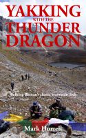 Cover for 'Yakking with the Thunder Dragon: Walking Bhutan's epic Snowman Trek'