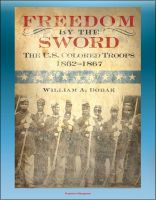 Cover for 'Freedom by the Sword: The U.S. Colored Troops 1862-1867 - South Atlantic Coast, Gulf Coast, Mississippi River, Southern States, Reconstruction'