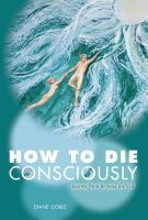 Cover for 'How to Die Consciously: Secrets from Beyond the Veil'