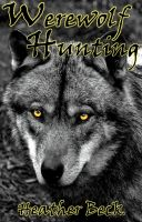 Cover for 'Werewolf Hunting (The Horror Diaries Vol. 11) by Heather Beck'