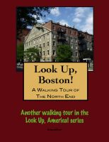 Cover for 'Look Up, Boston! A Walking Tour of the North End'