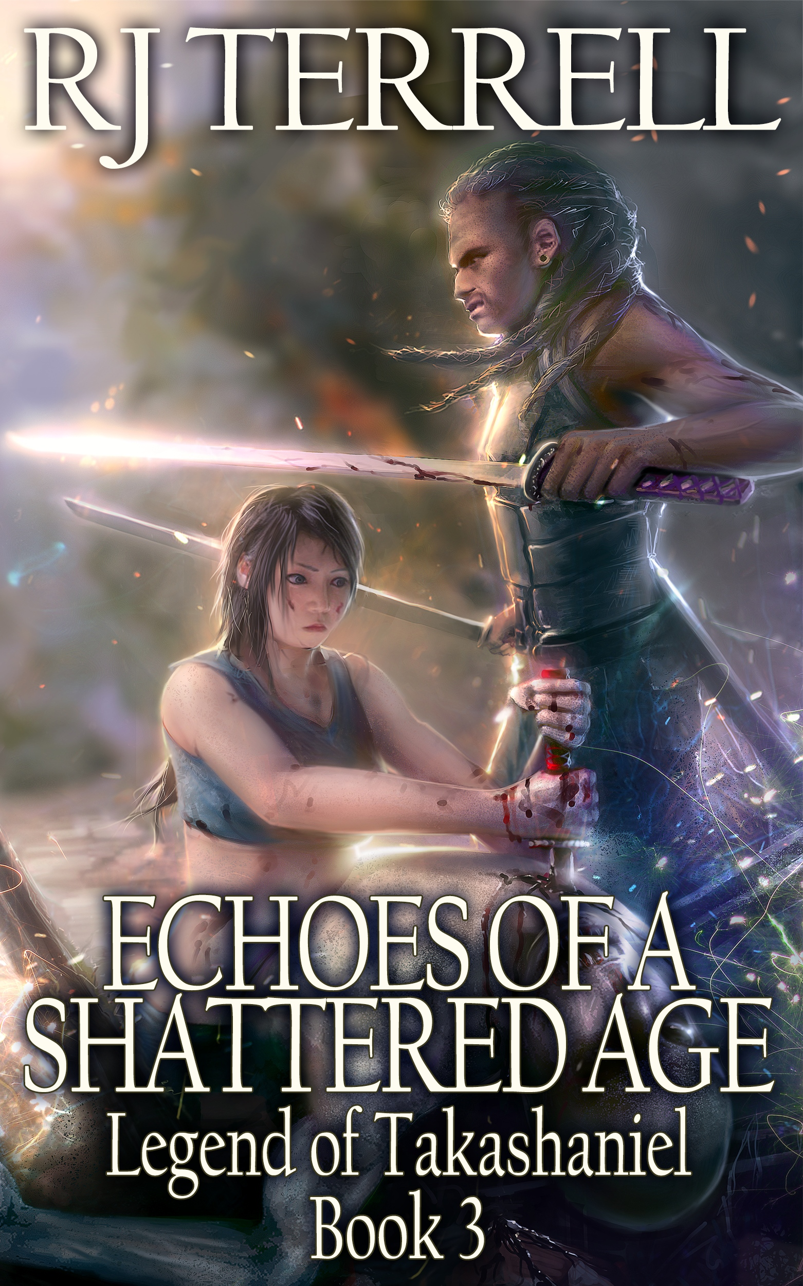 R. J. Terrell - Echoes Of A Shattered Age (Legend of Takashaniel, Book 1) (For fans of Terry Books, R. A. Salvatore, Brandon Sanderson, Weis and Hickman, Christopher Paolini)
